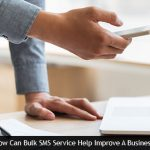 How Can Bulk SMS Service Help Improve A Business?